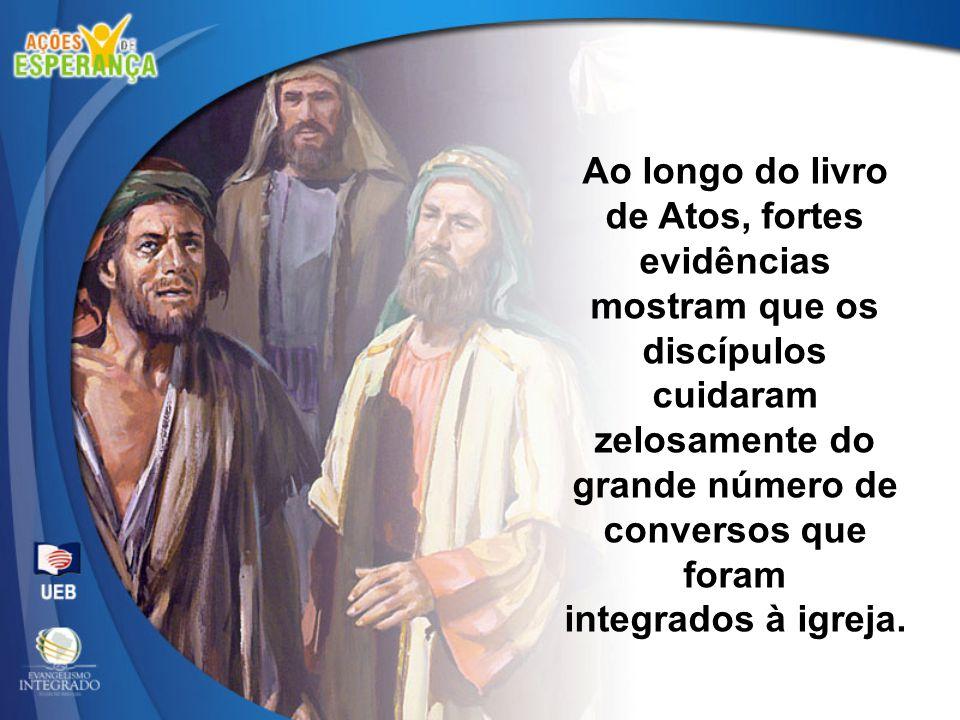 Ao longo do livro de Atos, fortes evidências mostram que os discípulos cuidaram zelosamente do grande número de conversos que foram integrados à igrej