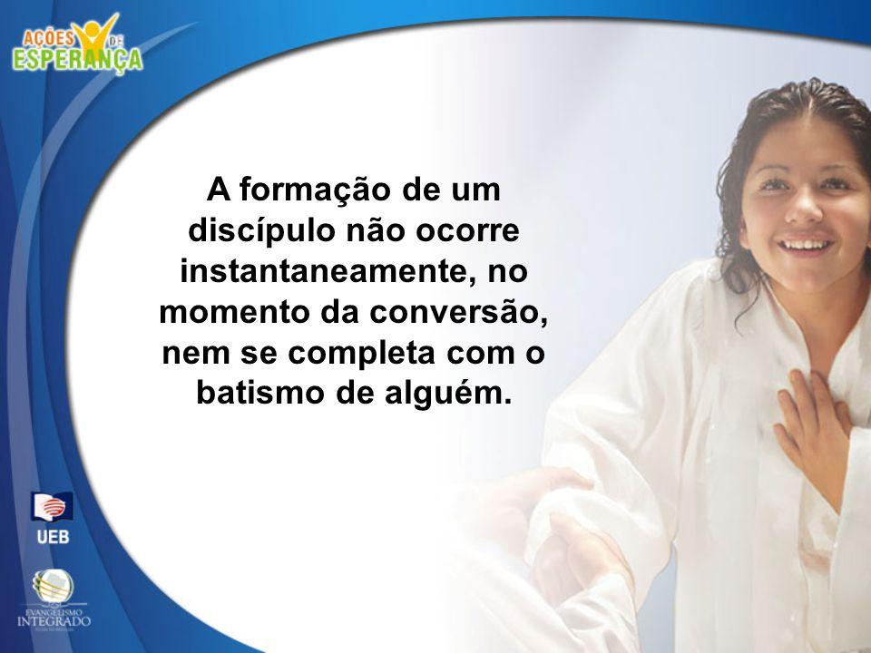 A formação de um discípulo não ocorre instantaneamente, no momento da conversão, nem se completa com o batismo de alguém.