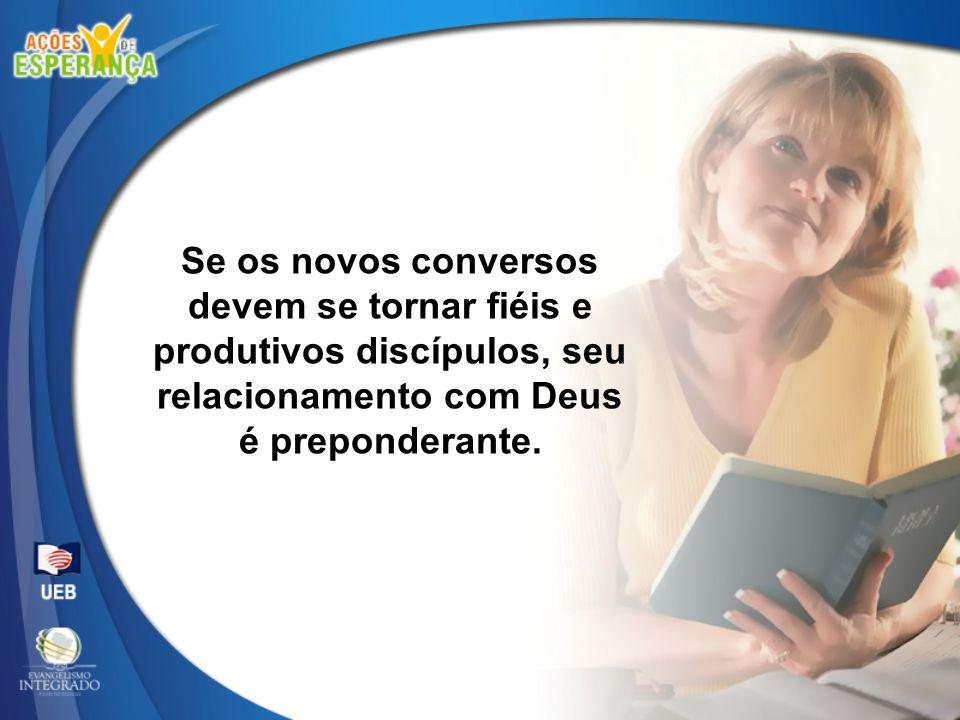 Se os novos conversos devem se tornar fiéis e produtivos discípulos, seu relacionamento com Deus é preponderante.