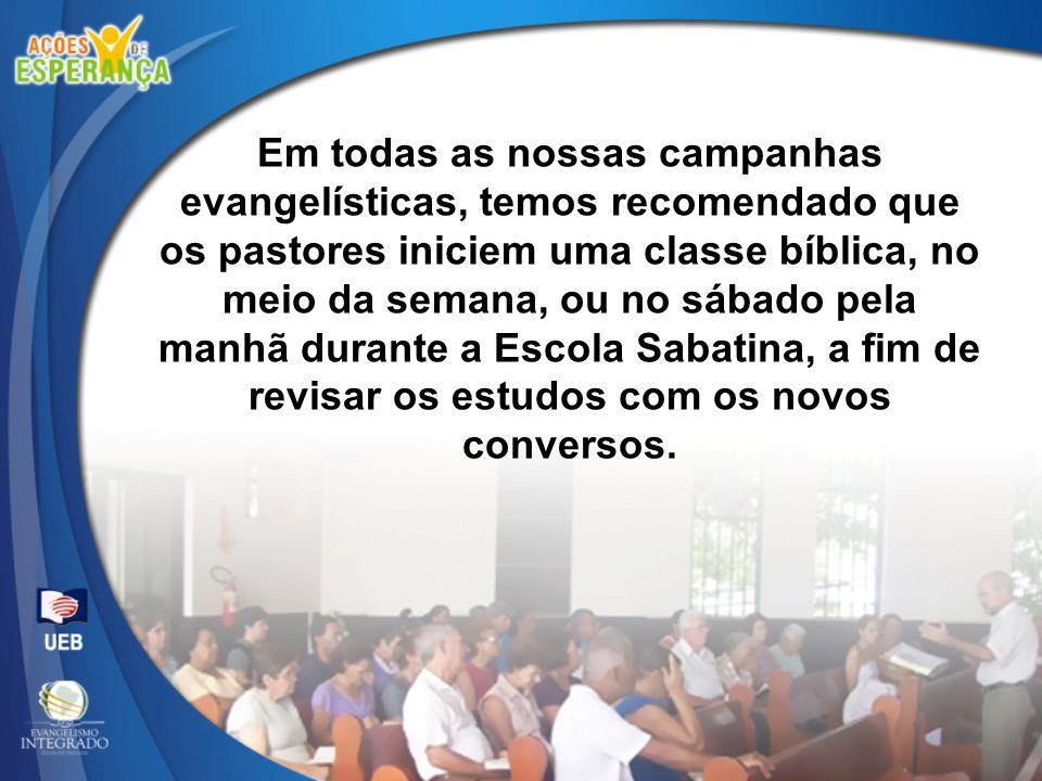 Em todas as nossas campanhas evangelísticas, temos recomendado que os pastores iniciem uma classe bíblica, no meio da semana, ou no sábado pela manhã