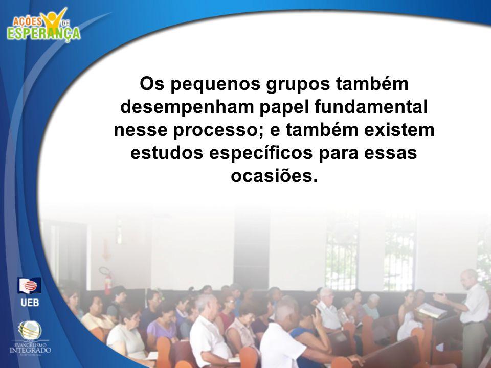 Os pequenos grupos também desempenham papel fundamental nesse processo; e também existem estudos específicos para essas ocasiões.