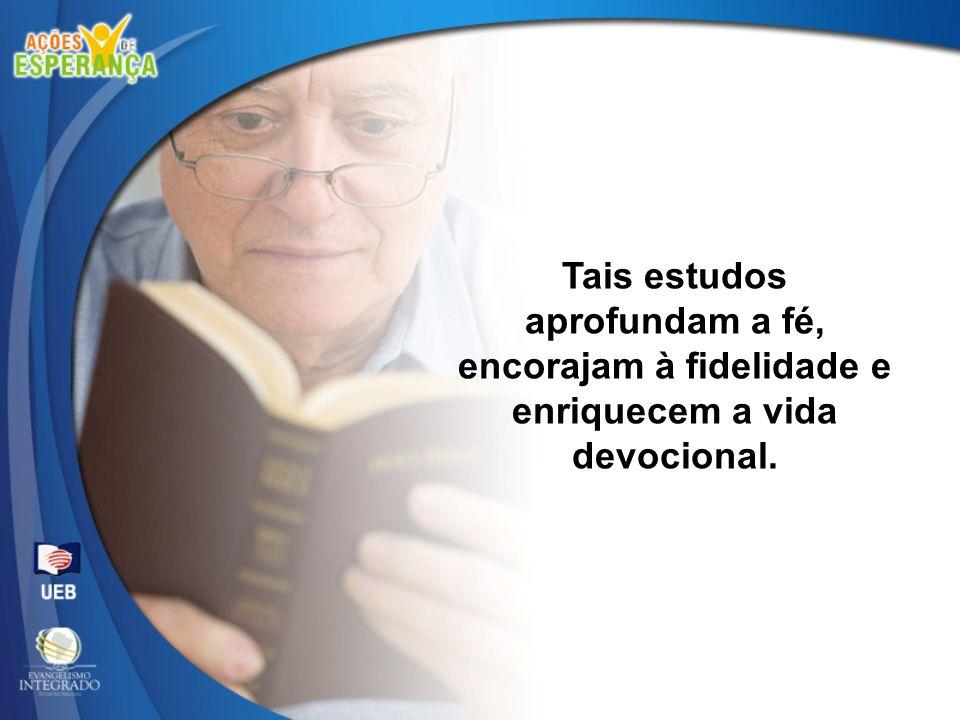 Tais estudos aprofundam a fé, encorajam à fidelidade e enriquecem a vida devocional.