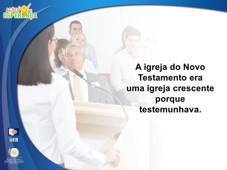 A igreja do Novo Testamento era uma igreja crescente porque testemunhava.