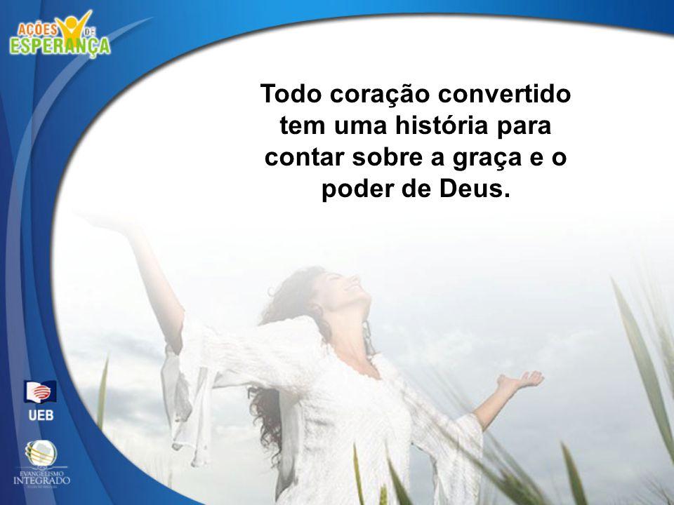 Todo coração convertido tem uma história para contar sobre a graça e o poder de Deus.