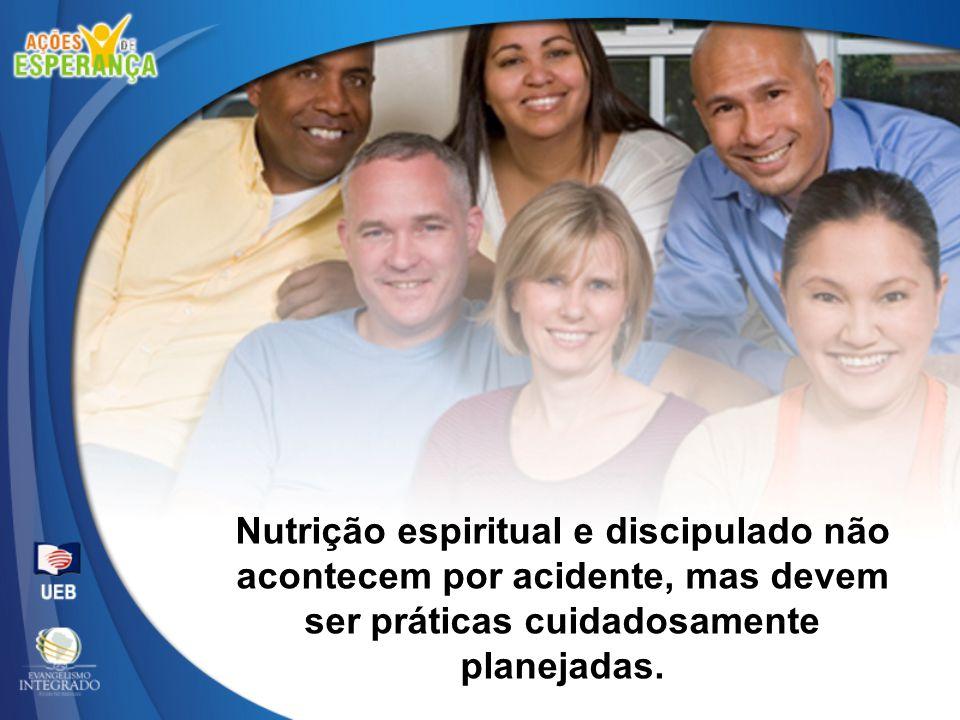Nutrição espiritual e discipulado não acontecem por acidente, mas devem ser práticas cuidadosamente planejadas.