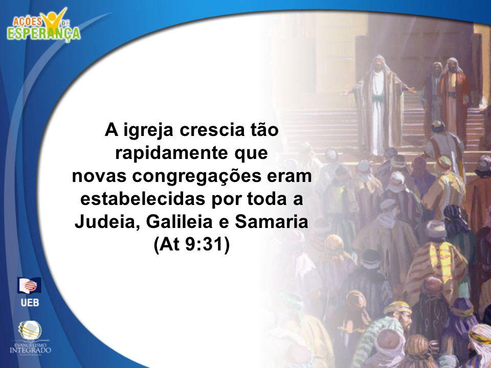 A igreja crescia tão rapidamente que novas congregações eram estabelecidas por toda a Judeia, Galileia e Samaria (At 9:31)