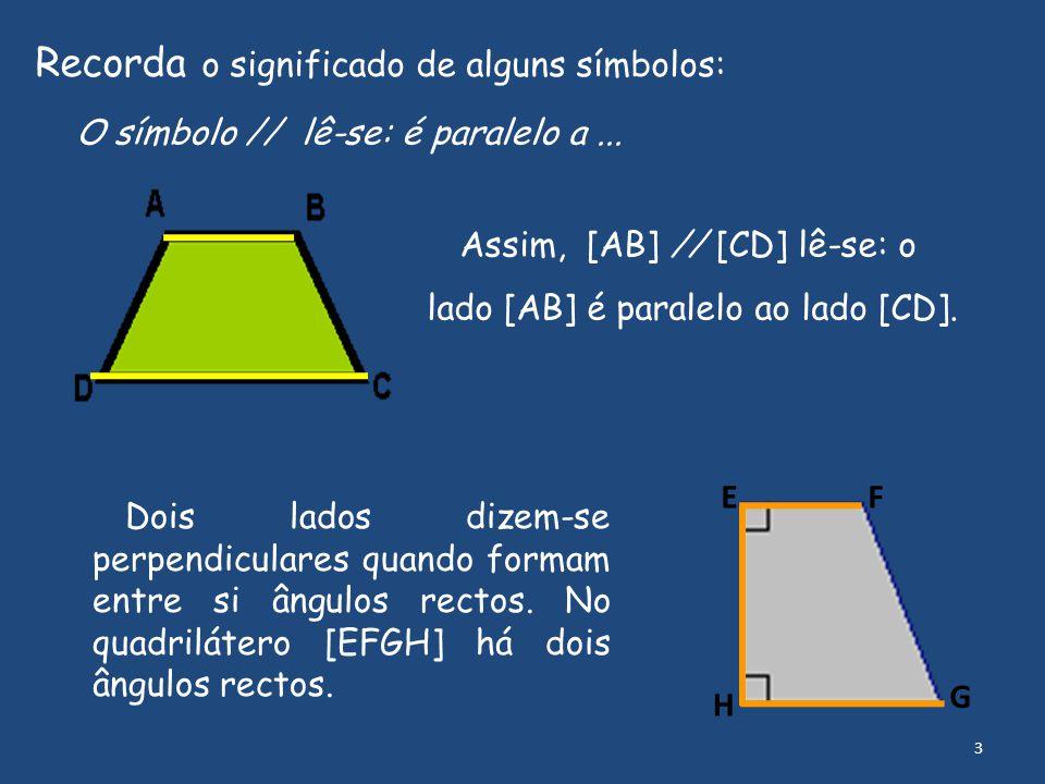Recorda o significado de alguns símbolos: O símbolo // lê-se: é paralelo a... Assim, [AB] // [CD] lê-se: o lado [AB] é paralelo ao lado [CD]. Dois lad