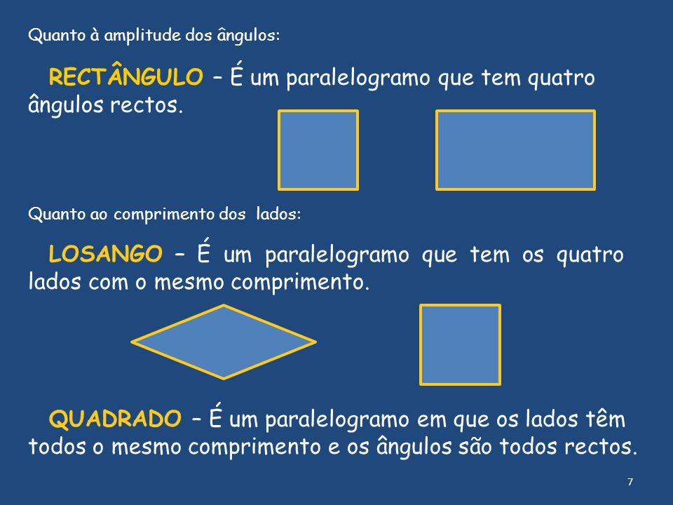 RECTÂNGULO – É um paralelogramo que tem quatro ângulos rectos. Quanto à amplitude dos ângulos: LOSANGO – É um paralelogramo que tem os quatro lados co