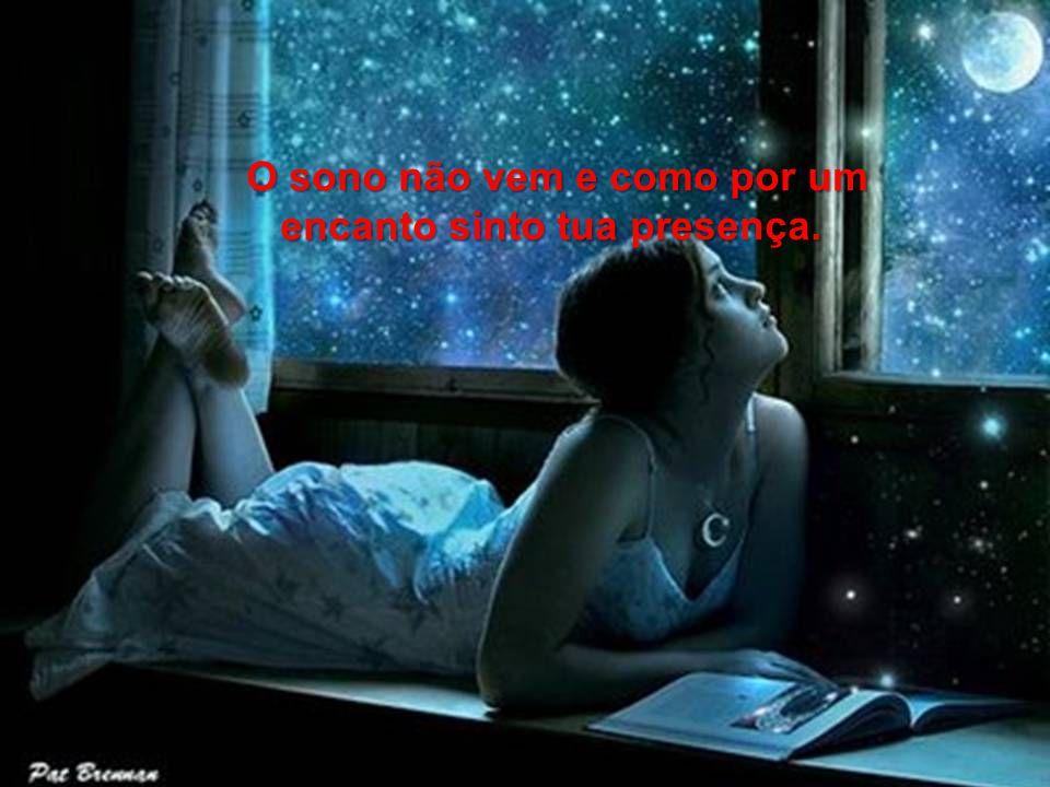 Na noite silenciosa me desespera tua ausência. ausência.