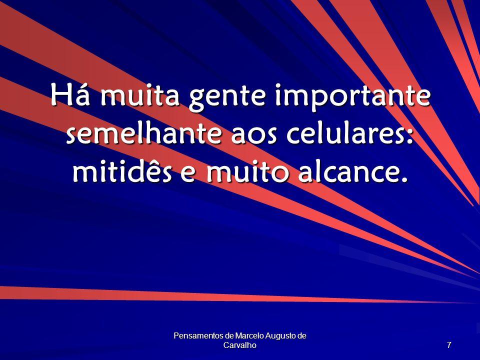 Pensamentos de Marcelo Augusto de Carvalho 8 Geralmente, diante das coisas mais sérias que me dizem, eu só posso rir.