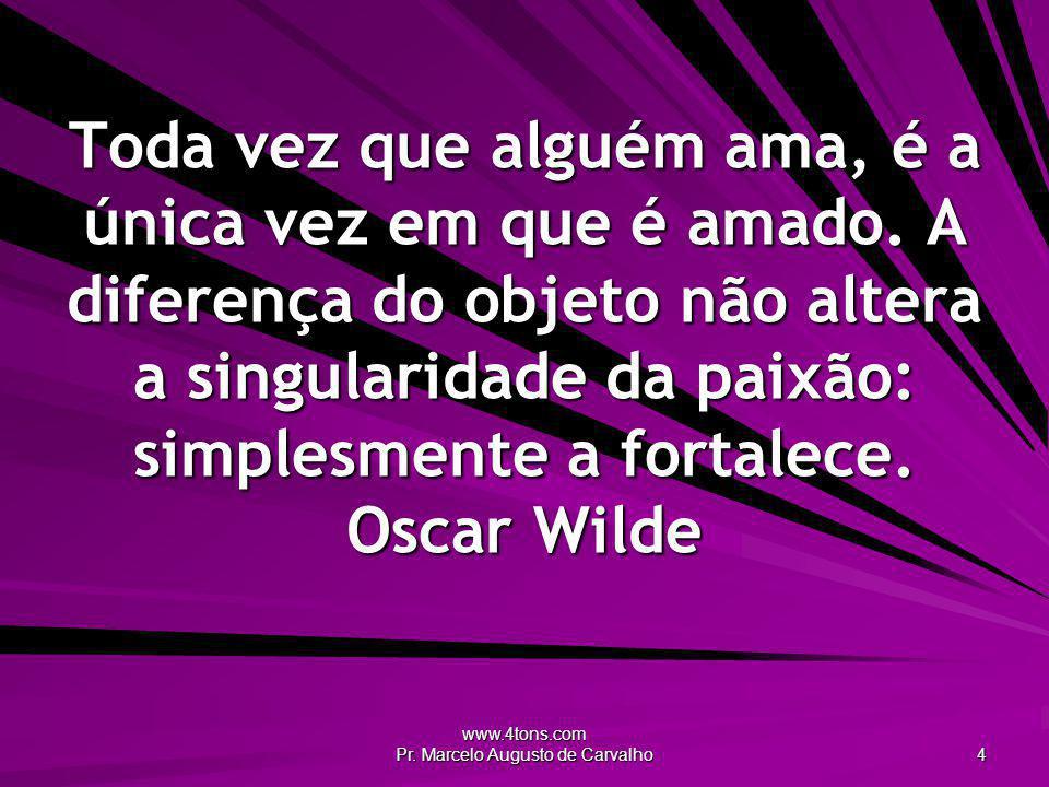 www.4tons.com Pr. Marcelo Augusto de Carvalho 5 A paixão cega a razão. Adágio Popular
