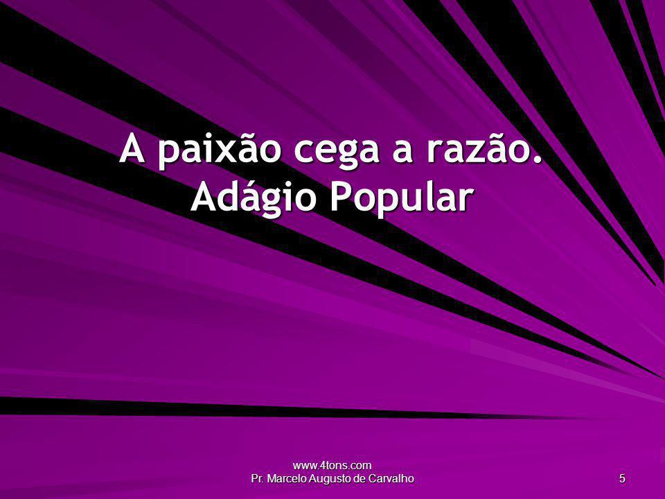 www.4tons.com Pr.Marcelo Augusto de Carvalho 6 Se matares os desejos, matarás a mente.