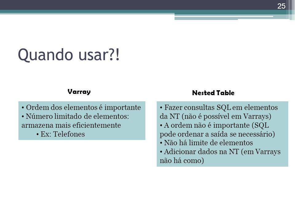 Quando usar?! Ordem dos elementos é importante Número limitado de elementos: armazena mais eficientemente Ex: Telefones Fazer consultas SQL em element
