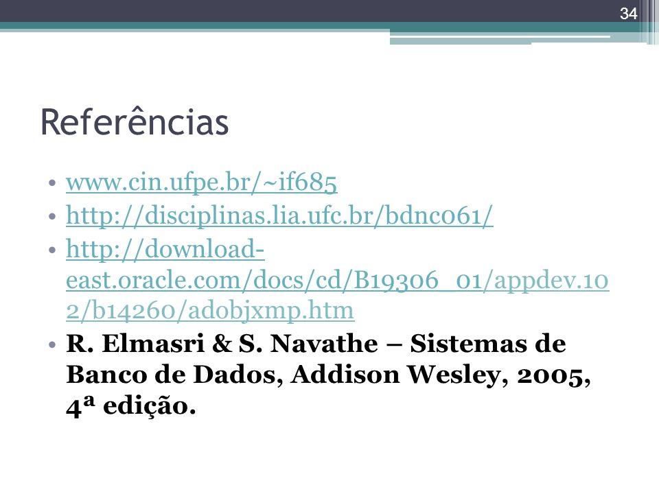 Referências www.cin.ufpe.br/~if685 http://disciplinas.lia.ufc.br/bdnc061/ http://download- east.oracle.com/docs/cd/B19306_01/appdev.10 2/b14260/adobjx