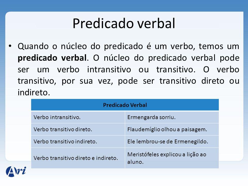 Predicado verbal Quando o núcleo do predicado é um verbo, temos um predicado verbal.