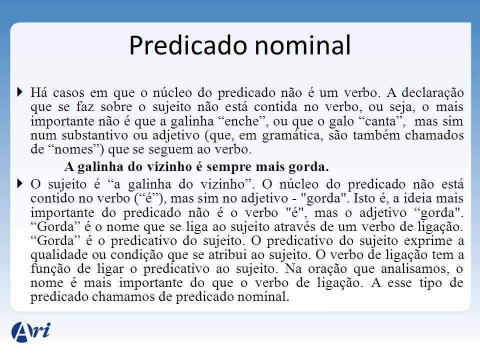 Predicado nominal  Há casos em que o núcleo do predicado não é um verbo.