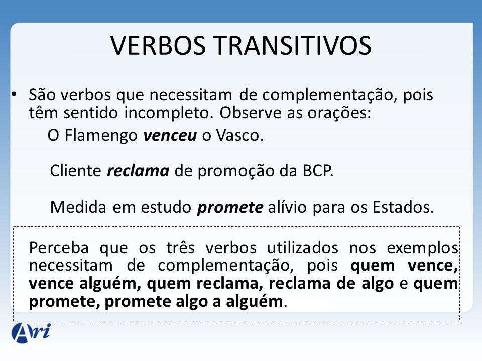 VERBOS TRANSITIVOS São verbos que necessitam de complementação, pois têm sentido incompleto.