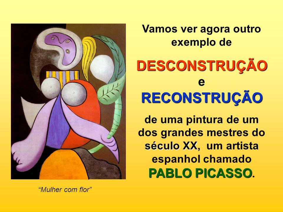 Vamos ver agora outro exemplo de DESCONSTRUÇÃO RECONSTRUÇÃO DESCONSTRUÇÃO e RECONSTRUÇÃO século XX PABLO PICASSO de uma pintura de um dos grandes mest