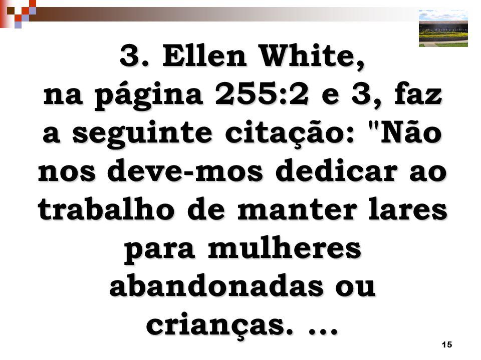 15 3. Ellen White, na página 255:2 e 3, faz a seguinte citação: