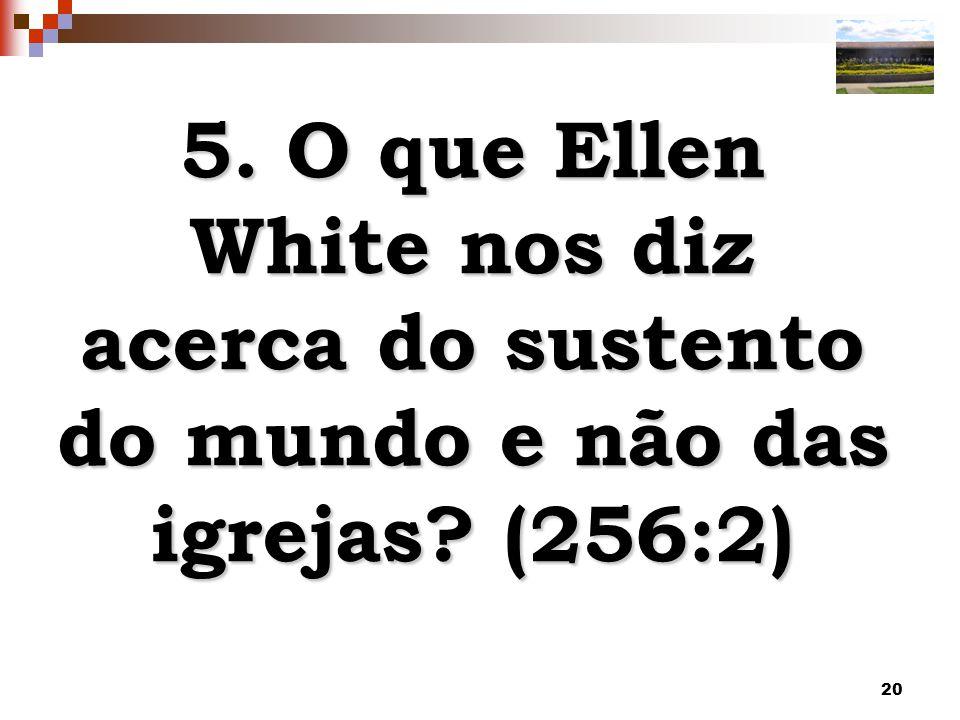 20 5. O que Ellen White nos diz acerca do sustento do mundo e não das igrejas? (256:2)