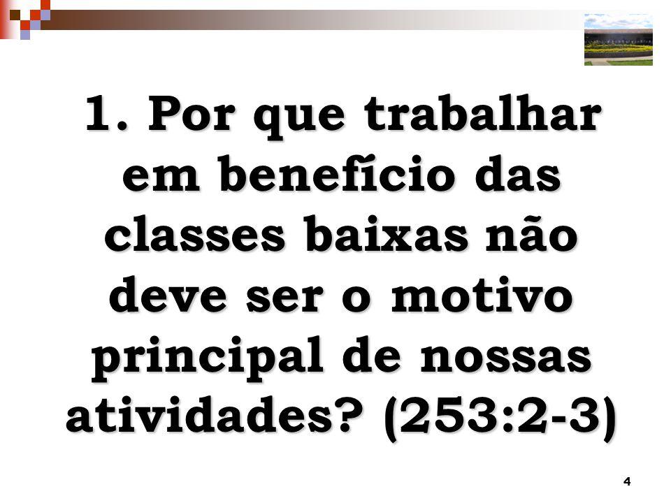 4 1. Por que trabalhar em benefício das classes baixas não deve ser o motivo principal de nossas atividades? (253:2-3)