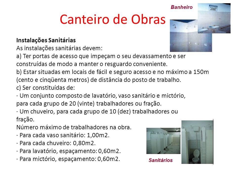 Instalações Sanitárias As instalações sanitárias devem: a) Ter portas de acesso que impeçam o seu devassamento e ser construídas de modo a manter o resguardo conveniente.