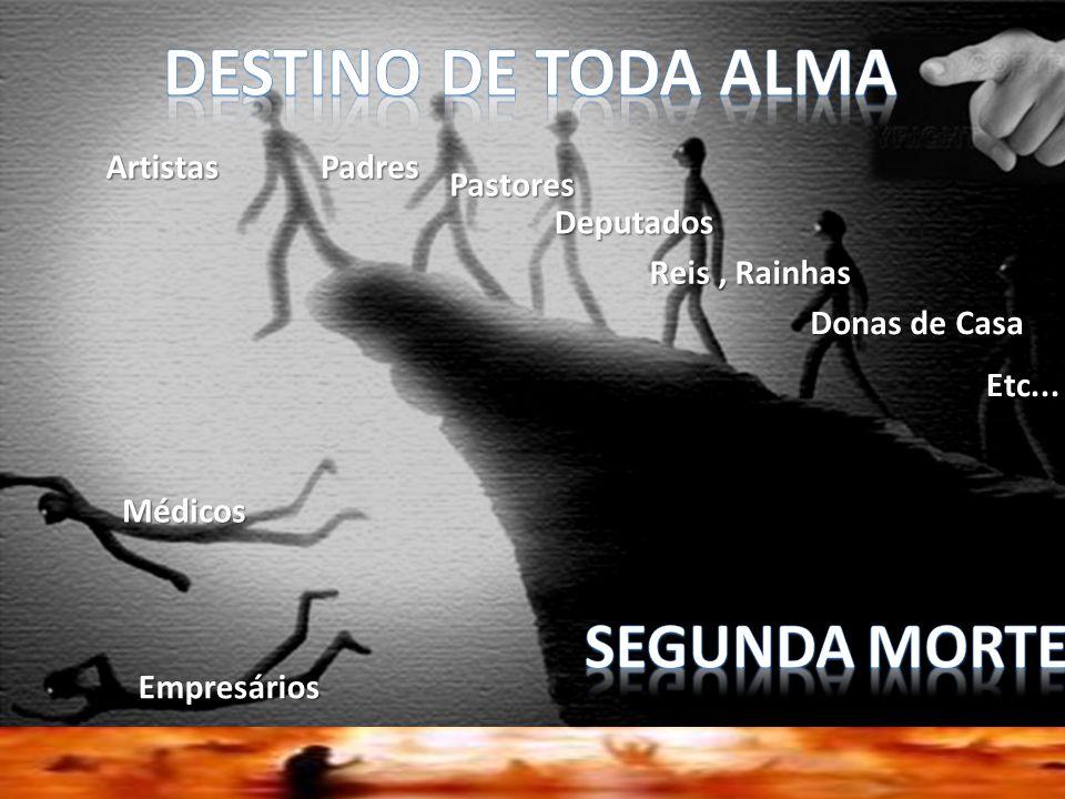 Empresários Médicos ArtistasPadres Pastores Deputados Reis, Rainhas Donas de Casa Etc...