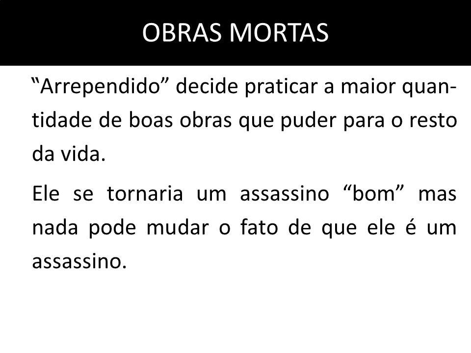 """OBRAS MORTAS """" Arrependido"""" decide praticar a maior quan- tidade de boas obras que puder para o resto da vida. Ele se tornaria um assassino """"bom"""" mas"""