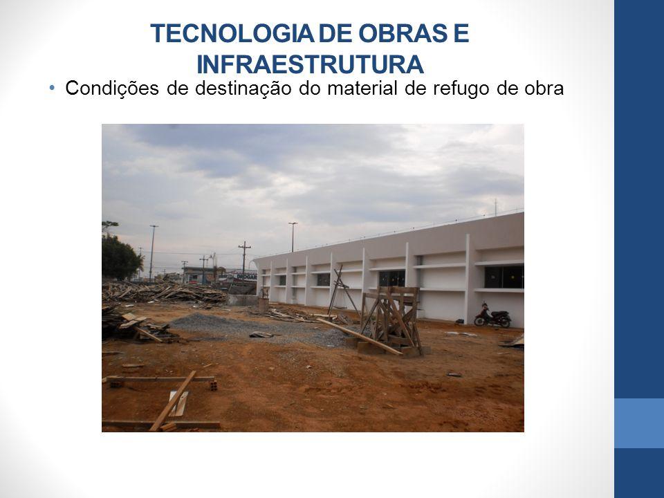 TECNOLOGIA DE OBRAS E INFRAESTRUTURA Condições de destinação do material de refugo de obra