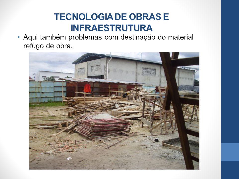 Aqui também problemas com destinação do material refugo de obra. TECNOLOGIA DE OBRAS E INFRAESTRUTURA