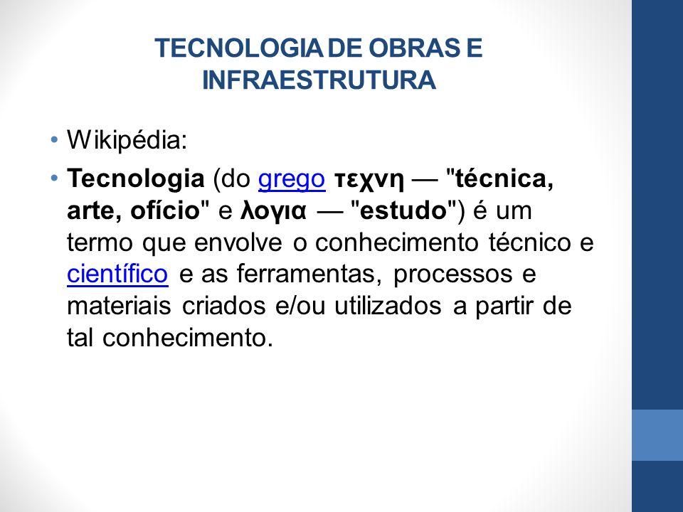 TECNOLOGIA DE OBRAS E INFRAESTRUTURA Wikipédia: Tecnologia (do grego τεχνη —