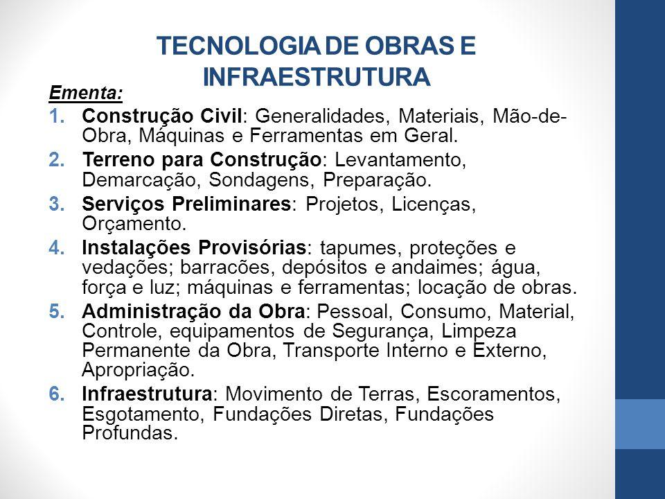 TECNOLOGIA DE OBRAS E INFRAESTRUTURA Ementa: 1.Construção Civil: Generalidades, Materiais, Mão-de- Obra, Máquinas e Ferramentas em Geral. 2.Terreno pa