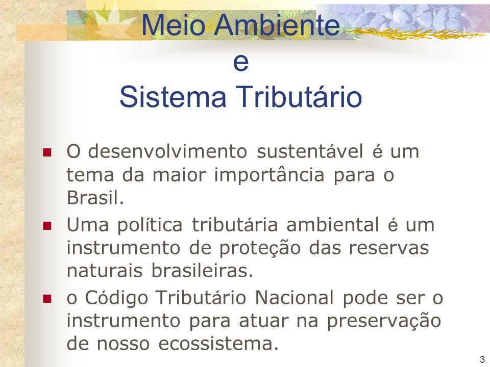 3 Meio Ambiente e Sistema Tributário O desenvolvimento sustent á vel é um tema da maior importância para o Brasil. Uma pol í tica tribut á ria ambient