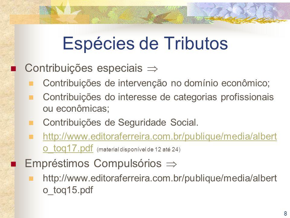 8 Espécies de Tributos Contribuições especiais  Contribuições de intervenção no domínio econômico; Contribuições do interesse de categorias profissio