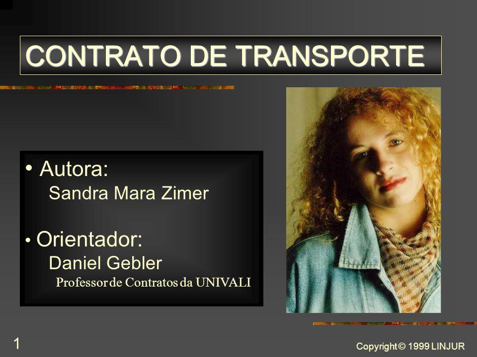 Copyright © 1999 LINJUR 1 CONTRATO DE TRANSPORTE Autora: Sandra Mara Zimer Orientador: Daniel Gebler Professor de Contratos da UNIVALI
