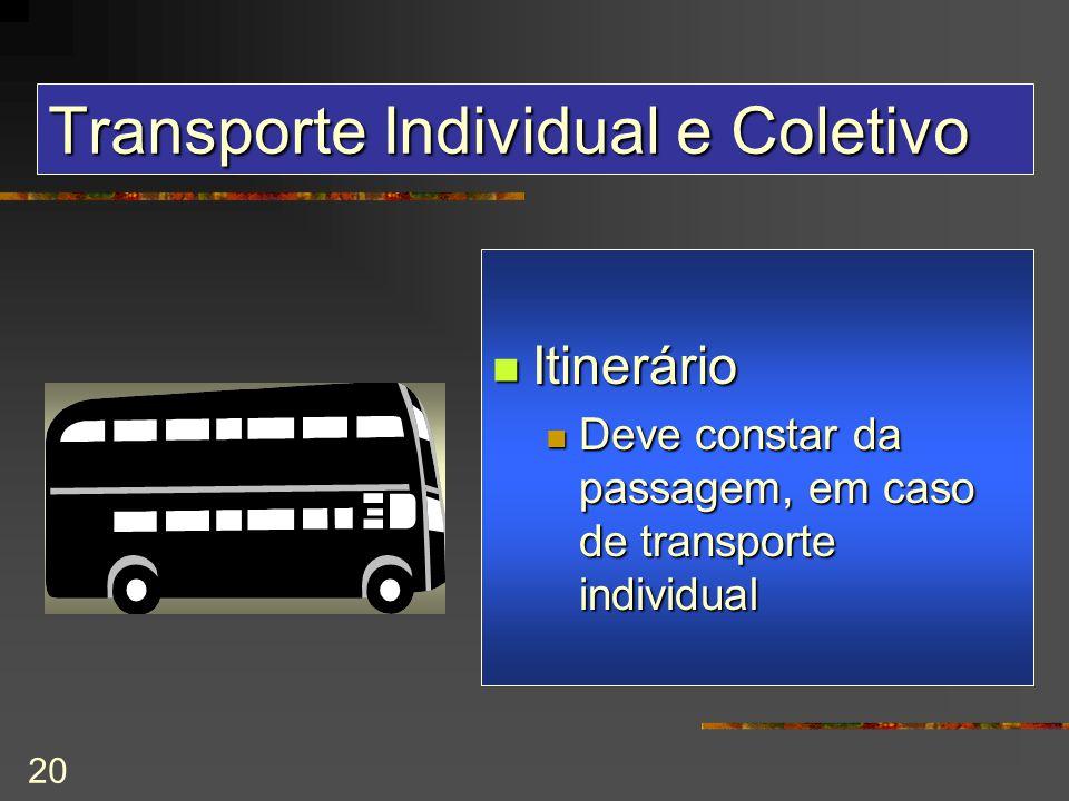 20 Transporte Individual e Coletivo Itinerário Itinerário Deve constar da passagem, em caso de transporte individual Deve constar da passagem, em caso de transporte individual