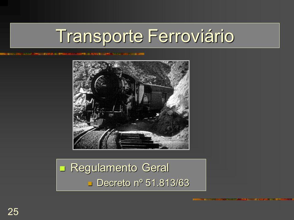 25 Transporte Ferroviário Regulamento Geral Regulamento Geral Decreto nº 51.813/63 Decreto nº 51.813/63