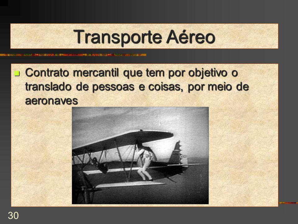 30 Transporte Aéreo Contrato mercantil que tem por objetivo o translado de pessoas e coisas, por meio de aeronaves Contrato mercantil que tem por objetivo o translado de pessoas e coisas, por meio de aeronaves