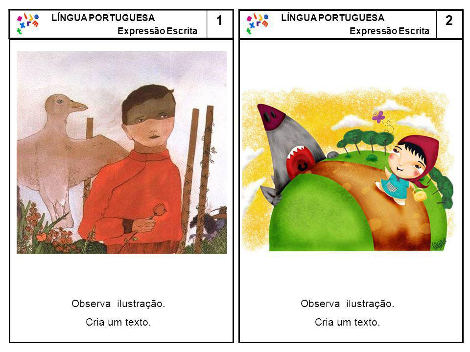 2 LÍNGUA PORTUGUESA Expressão Escrita LÍNGUA PORTUGUESA Expressão Escrita 1 Observa ilustração. Cria um texto. Observa ilustração. Cria um texto.