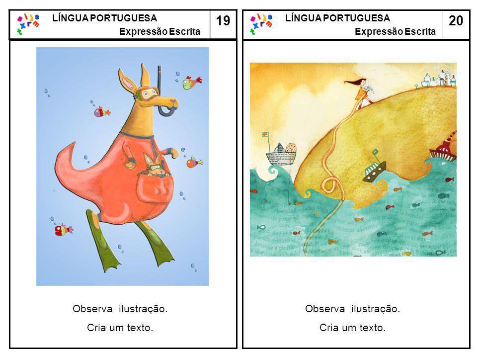 20 LÍNGUA PORTUGUESA Expressão Escrita LÍNGUA PORTUGUESA Expressão Escrita 19 Observa ilustração. Cria um texto. Observa ilustração. Cria um texto.