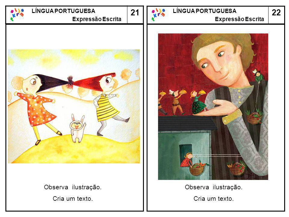 22 LÍNGUA PORTUGUESA Expressão Escrita LÍNGUA PORTUGUESA Expressão Escrita 21 Observa ilustração. Cria um texto. Observa ilustração. Cria um texto.