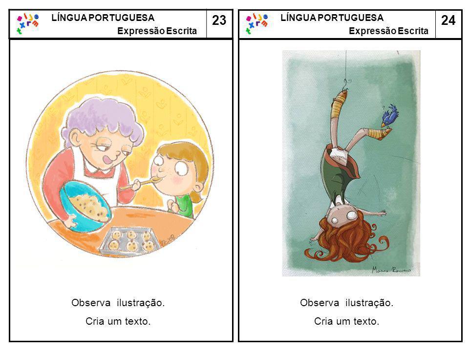 24 LÍNGUA PORTUGUESA Expressão Escrita LÍNGUA PORTUGUESA Expressão Escrita 23 Observa ilustração. Cria um texto. Observa ilustração. Cria um texto.