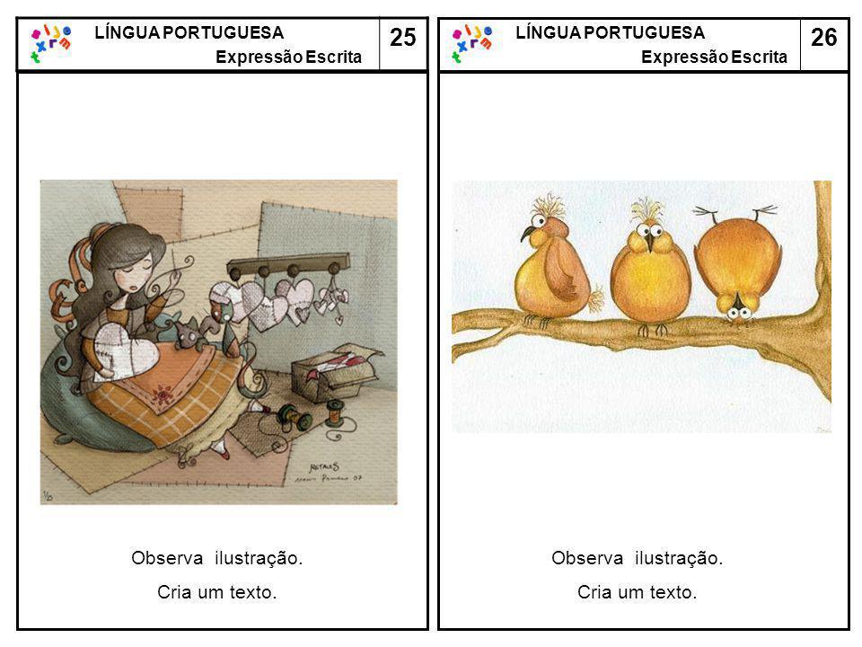 26 LÍNGUA PORTUGUESA Expressão Escrita LÍNGUA PORTUGUESA Expressão Escrita 25 Observa ilustração. Cria um texto. Observa ilustração. Cria um texto.