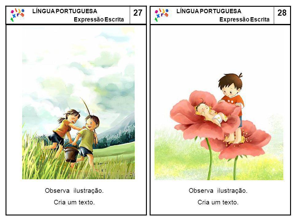 28 LÍNGUA PORTUGUESA Expressão Escrita LÍNGUA PORTUGUESA Expressão Escrita 27 Observa ilustração. Cria um texto. Observa ilustração. Cria um texto.