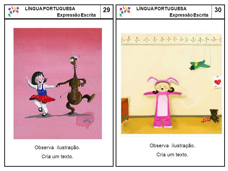 30 LÍNGUA PORTUGUESA Expressão Escrita LÍNGUA PORTUGUESA Expressão Escrita 29 Observa ilustração. Cria um texto. Observa ilustração. Cria um texto.