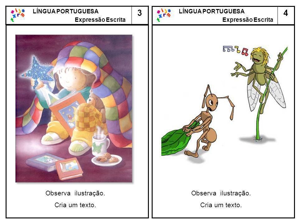 4 LÍNGUA PORTUGUESA Expressão Escrita LÍNGUA PORTUGUESA Expressão Escrita 3 Observa ilustração. Cria um texto. Observa ilustração. Cria um texto.