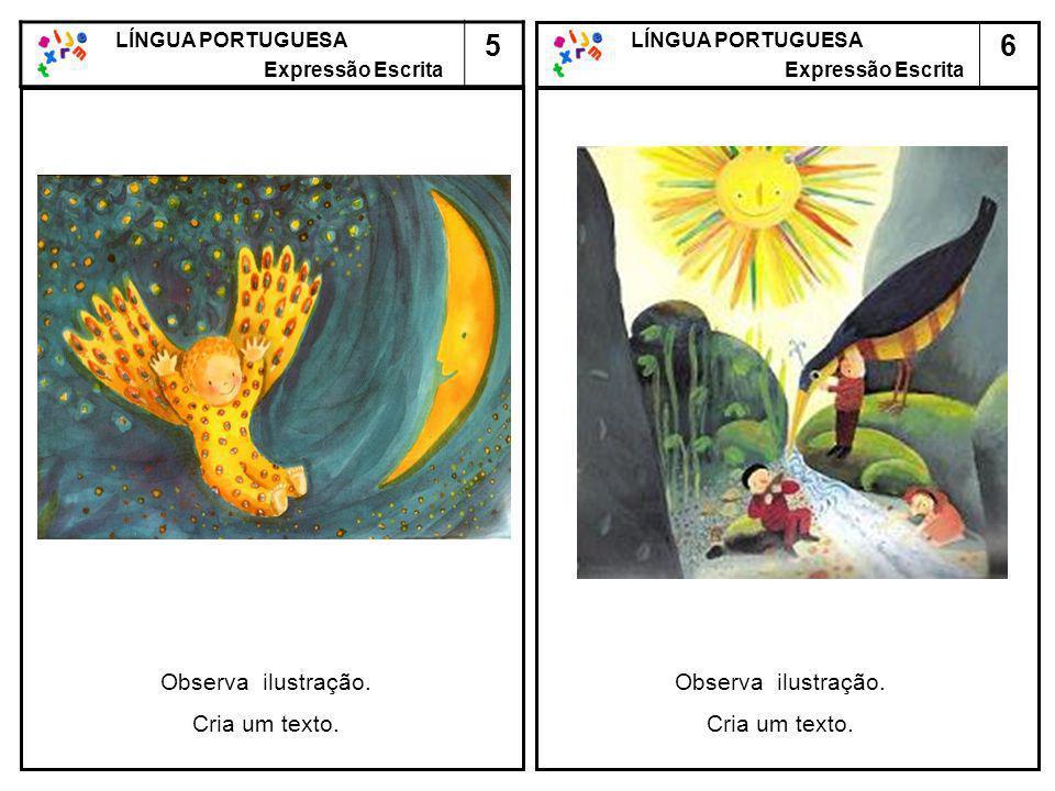 6 LÍNGUA PORTUGUESA Expressão Escrita LÍNGUA PORTUGUESA Expressão Escrita 5 Observa ilustração. Cria um texto. Observa ilustração. Cria um texto.