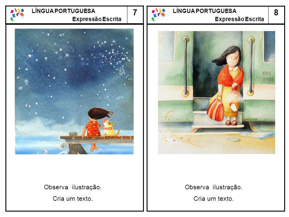 8 LÍNGUA PORTUGUESA Expressão Escrita LÍNGUA PORTUGUESA Expressão Escrita 7 Observa ilustração. Cria um texto. Observa ilustração. Cria um texto.