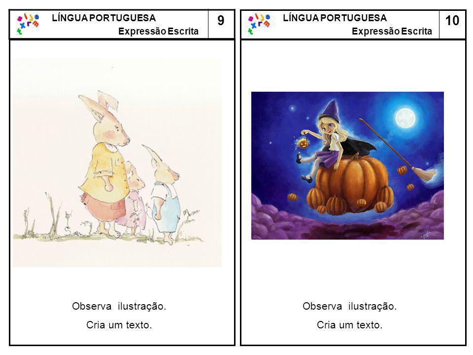 10 LÍNGUA PORTUGUESA Expressão Escrita LÍNGUA PORTUGUESA Expressão Escrita 9 Observa ilustração. Cria um texto. Observa ilustração. Cria um texto.