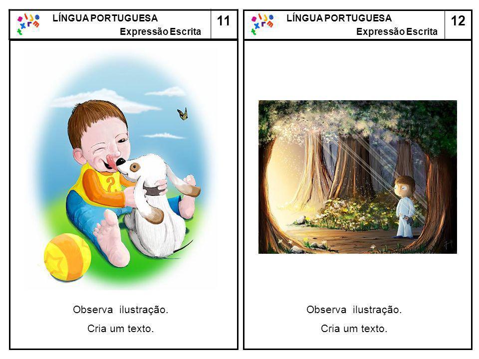 12 LÍNGUA PORTUGUESA Expressão Escrita LÍNGUA PORTUGUESA Expressão Escrita 11 Observa ilustração. Cria um texto. Observa ilustração. Cria um texto.